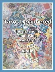 Tarot Deciphered: Understanding and Using the Tarot