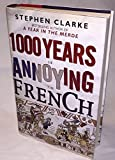 1000 Years of Annoying the French: Written by Stephen Clarke, 2010 Edition, (First Edition) Publisher: Bantam Press [Hardcover]