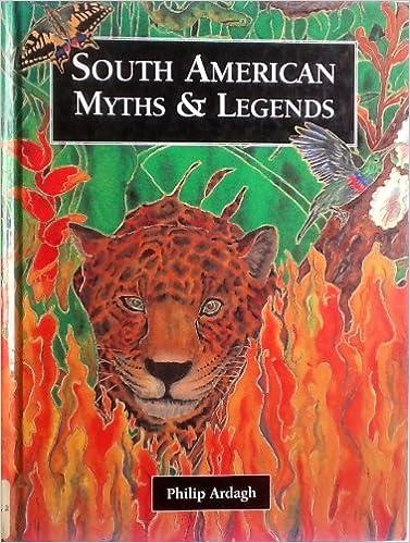 South American Myths & Legends: Amazon.co.uk: Ardagh, Philip, Arnold,  Syrah: Books