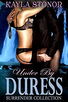 Under By Duress (Dark & Damaged Romance) (Surrender Collection Book 1) by [Stonor, Kayla]