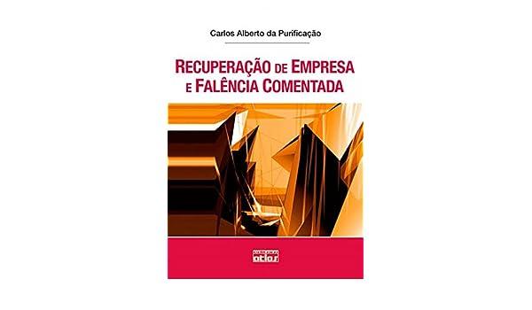 Recuperacao de Empresa E Falencia Comentada: Carlos Alberto da Purificação: 9788522462391: Amazon.com: Books