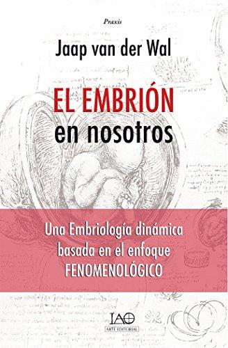 Descargar Libro El Embrión En Nosotros: Una Embriología Dinámica Basada En El Enfoque Fenomenológico Jaap Van Der Wal