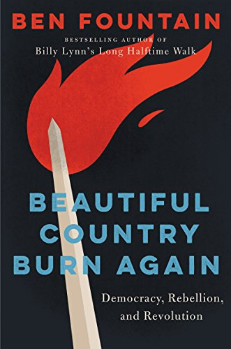 Book cover from Beautiful Country Burn Again: Democracy, Rebellion, and Revolution by Ben Fountain