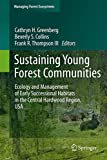 img - for Sustaining Young Forest Communities: Ecology and Management of early successional habitats in the central hardwood region, USA (Managing Forest Ecosystems) book / textbook / text book