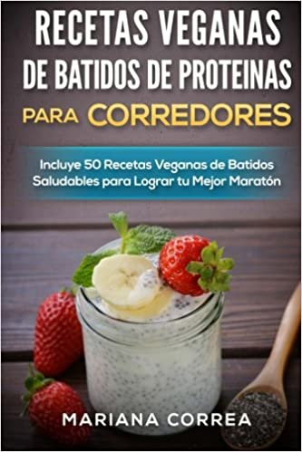 RECETAS VEGANAS DE BATIDOS De PROTEINAS PARA CORREDORES ...