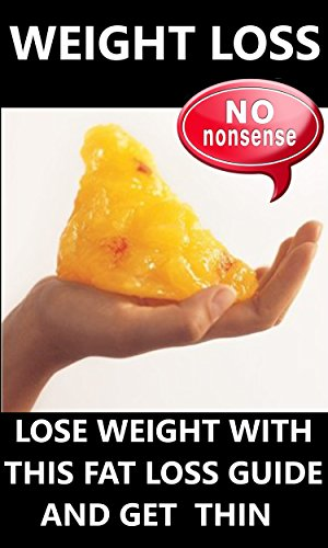 Preponderance Loss: Lose Weight with this fat loss guide and get thin (Slimming, lose fat, losing weight, lose belly, feel good, go through great, be happy)