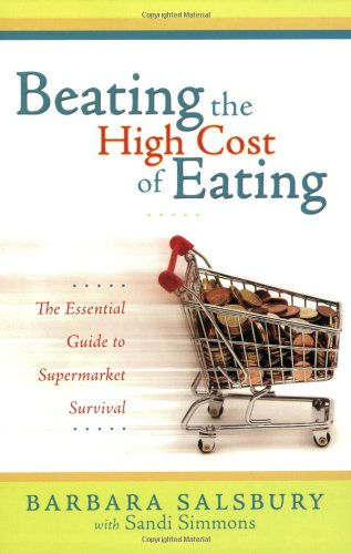 Beating the High Cost of Eating: The Essential Guide to Supermarket Survival