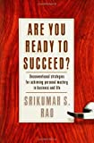 img - for Are You Ready to Succeed? Unconventional Strategies to Achieving Personal Mastery in Business and Life by Srikumar S. Rao (2005-12-28) book / textbook / text book