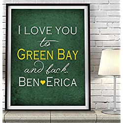 """I Love You to Green Bay and Back"" ART PRINT, Customized & Personalized UNFRAMED, Wedding gift, Valentines day gift, Christmas gift, Father's day gift, All Sizes"