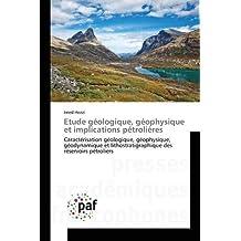 Etude géologique, géophysique et implications pétrolières: Caractérisation géologique, géophysique, géodynamique et lithostratigraphique des réservoirs pétroliers