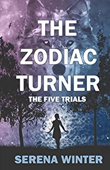 The Zodiac Turner: The Five Trials by [Winter, Serena]