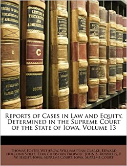 Reports of Cases in Law and Equity, Determined in the Supreme Court of the State of Iowa, Volume 13