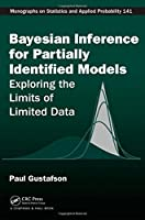 Bayesian Inference for Partially Identified Models: Exploring the Limits of Limited Data Front Cover