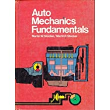 Auto Mechanics Fundamentals: How and Why of the Design, Construction, and Operation of Automotive Units