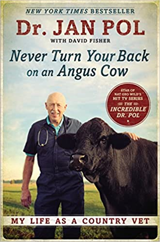 Never Turn Your Back on an Angus Cow: My Life as a Country Vet: Dr