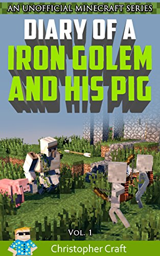 Diary of a Iron Golem And His Pig: (Unofficial Minecraft) (Iron Golem Series Book 1)