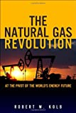 The Natural Gas Revolution, Robert W. Kolb, 0133353516
