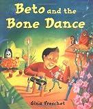 Beto and the Bone Dance, Gina Freschet, 0374317208
