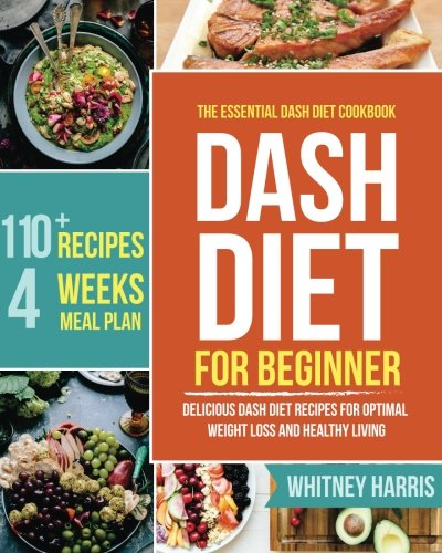 DASH Diet: The Essential Dash Diet Cookbook for Beginners ?  Delicious Dash Diet Recipes for Optimal Weight Loss and Healthy Living cover