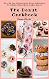 The Donut Cookbook: 201 of the Most Delicious Donut Recipes In History to Fry or Bake at Home (Bread, Cookies, Donuts) (Easy Meal Book  7)