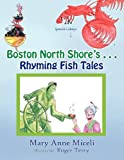 Boston North Shore's Rhyming Fish Tales, Mary Anne Miceli, 1450063594