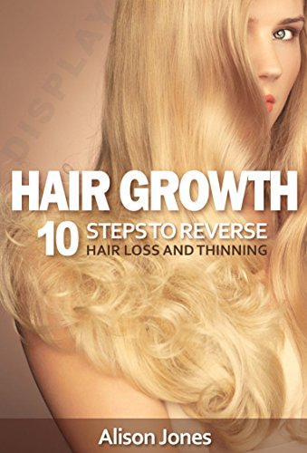 Hair Growth: 10 Steps to Reverse Hair Loss and Thinning by [Jones, Ally]