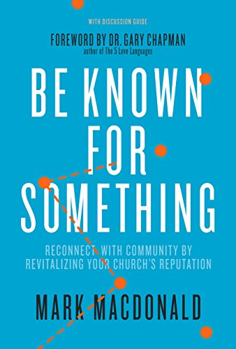 Be known for something reconnect with community by revitalizing be known for something reconnect with community by revitalizing your churchs reputation by macdonald fandeluxe Choice Image
