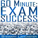 60 Minute Exam Success: 60 Minute Guides Audiobook by Stewart Lancaster Narrated by Aaron Wagner