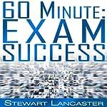 60 Minute Exam Success: 60 Minute Guides | Stewart Lancaster