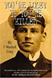 You're Lucky If You're Killed, J. Marshall Craig, 059529300X