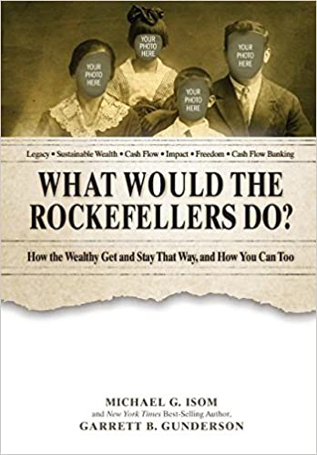amazon com what would the rockefellers do how the wealthy get and