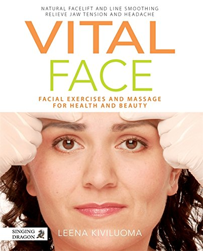 Vital Face: Facial Exercises and Massage for Health and Beauty from Singing Dragon