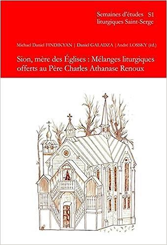 En ligne téléchargement gratuit Sion, mère des Églises: Mélanges liturgiques offerts au Père Charles Athanase Renoux pdf ebook