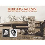 Building Taliesin: Frank Lloyd Wright's Home of Love and Loss