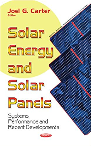 Solar Energy and Solar Panels: Systems, Performance and Recent Developments (Energy Science, Engineering and Technology) UK ed. Edition