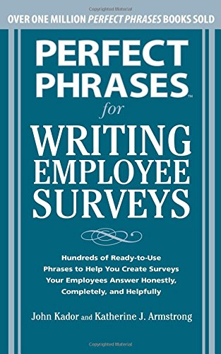 Perfect Phrases for Writing Employee Surveys: Hundreds of Ready-to-Use Phrases to Help You Create Surveys Your Employees Answer Honestly, Complete (Perfect Phrases Series) pdf epub