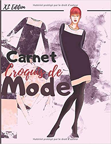 Book's Cover of Carnet de croquis de mode: + 450 Figures de silhouettes (XL Edition) pour dessiner ses envies de vêtements, idéal pour les créateurs de mode et les ... pages – jeu de 10 silouhettes - 8,5 * 11 in I (Français) Broché – 10 mars 2020