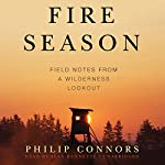Fire Season: Field Notes from a Wilderness Lookout | Philip Connors