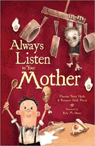 Always Listen to Your Mother: Florence Parry Heide, Kyle M  Stone