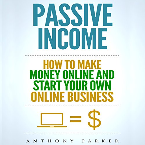 Passive Income: Highly Profitable Passive Income Ideas on How to Make Money Online and Start Your Own Online Business