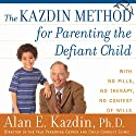 The Kazdin Method for Parenting the Defiant Child Audiobook by Alan Kazdin Narrated by L. J. Ganser