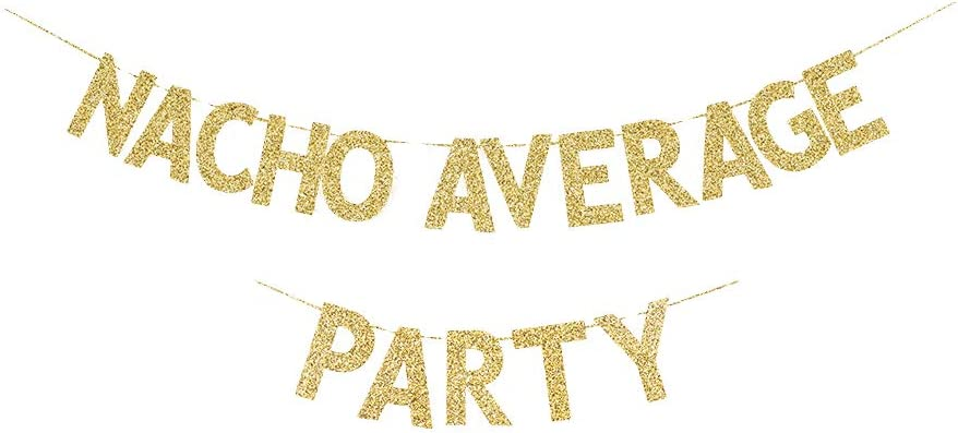 Nacho Average Party Banner, Mexician Theme Fiesta/Home/Retirement/Birthday Party Decors Gold Gliter Paper Sign