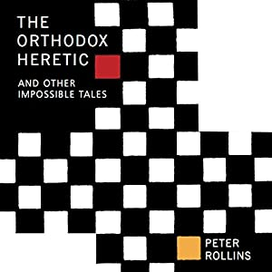 The Orthodox Heretic: And Other Impossible Tales