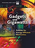 Gadgets and Gigawatts : Policies for Energy Efficient Electronics, International Energy Agency Staff, 9264059539