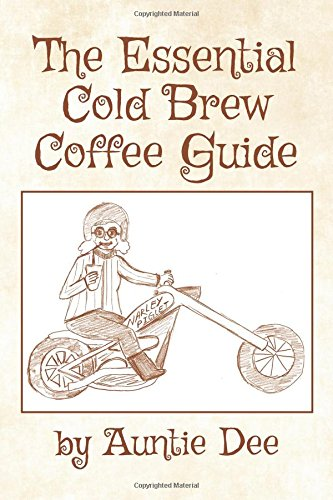 The Essential Cold Brew Coffee Guide by Auntie Dee