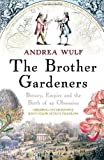 img - for The Brother Gardeners: Botany, Empire and the Birth of an Obsession by Wulf, Andrea [05 February 2009] book / textbook / text book