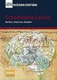 ZEIT WISSEN Edition: Schaltstelle Gehirn - Denken, Erkennen, Handeln