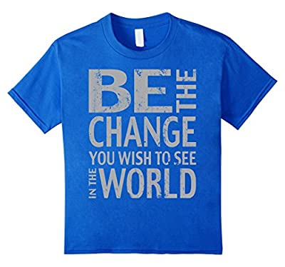 Be the Change Inspirational Tee Shirt