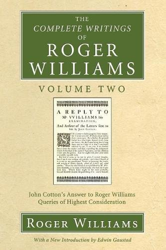 Read Online The Complete Writings of Roger Williams, Volume 2: John Cotton's Answer to Roger Williams, Queries of Highest Consideration PDF
