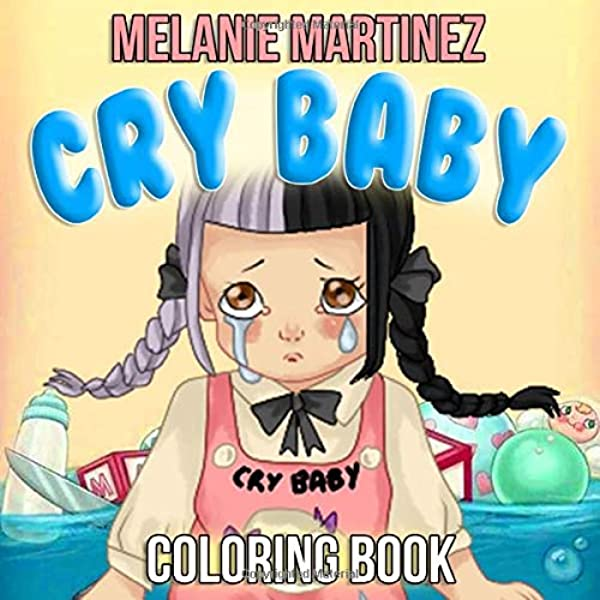 Cry Baby Coloring Book: Melanie Martinez Coloring Books For Fans: Chan,  Sally: 9798634151861: Amazon.com: Books
